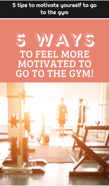 5 tips to motivate yourself to go to the gym