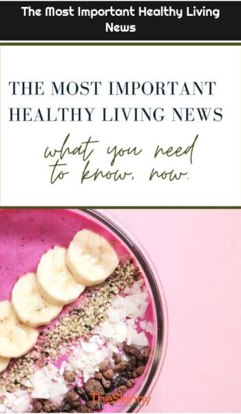 The Most Important Healthy Living News