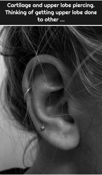 Cartilage and upper lobe piercing. Thinking of getting upper lobe done to other ...