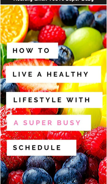 Healthy Lifestyle Tips: How to Be Healthy When You're Super Busy