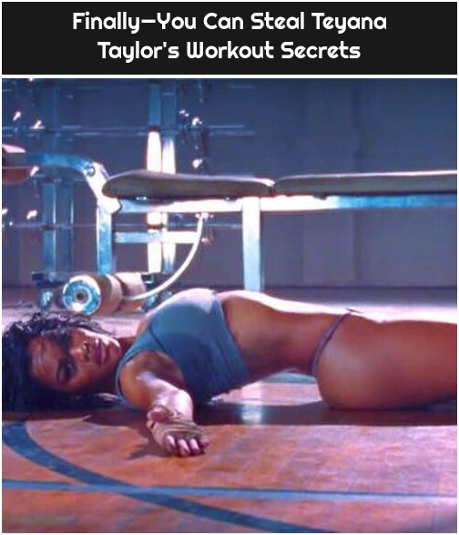 Finally—You Can Steal Teyana Taylor's Workout Secrets