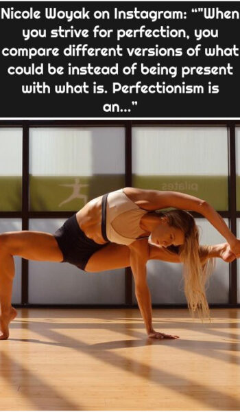 """Nicole Woyak on Instagram: """"""""When you strive for perfection, you compare different versions of what could be instead of being present with what is. Perfectionism is an…"""""""