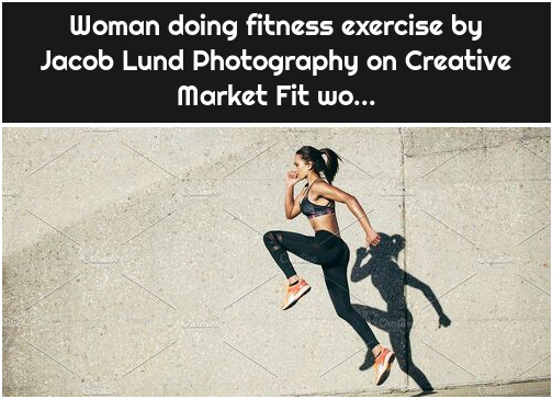 Woman doing fitness exercise by Jacob Lund Photography on Creative Market Fit wo...