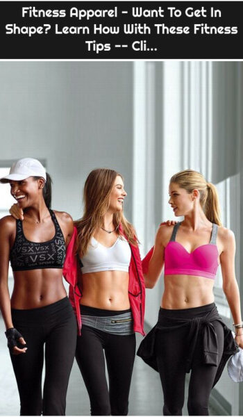 Fitness Apparel - Want To Get In Shape? Learn How With These Fitness Tips -- Cli...