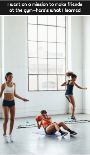 I went on a mission to make friends at the gym—here's what I learned