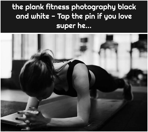 the plank fitness photography black and white - Tap the pin if you love super he...