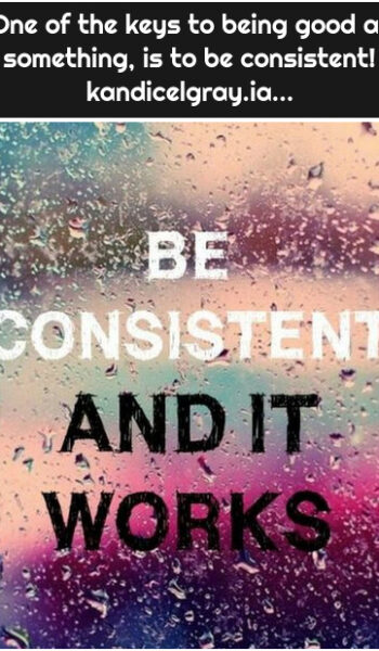 One of the keys to being good at something, is to be consistent! kandicelgray.ia...